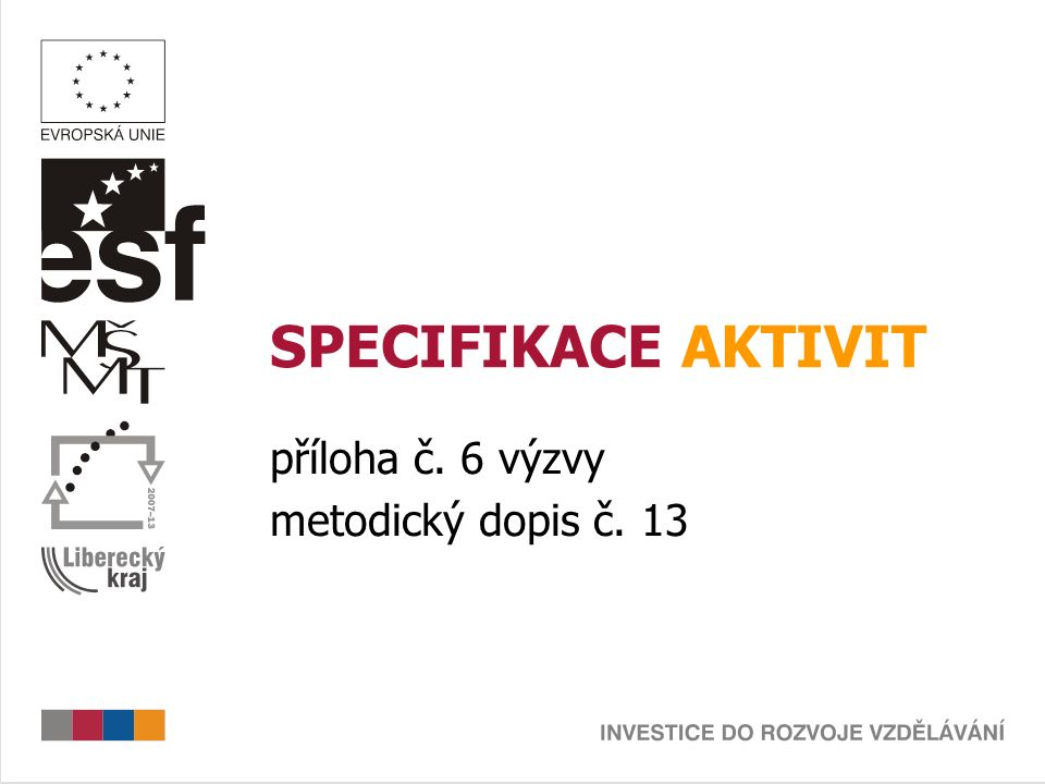 SPECIFIKACE AKTIVIT příloha č. 6 výzvy metodický dopis č. 13