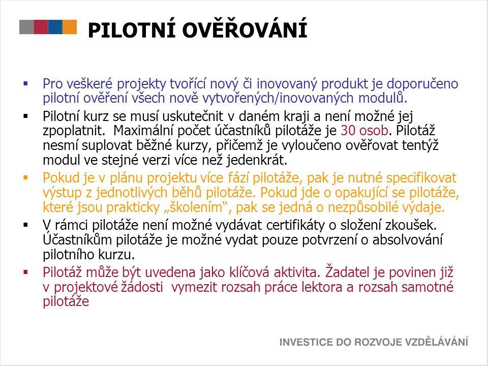 PILOTNÍ OVĚŘOVÁNÍ  Pro veškeré projekty tvořící nový či inovovaný produkt je doporučeno pilotní ověření všech nově vytvořených/inovovaných modulů.