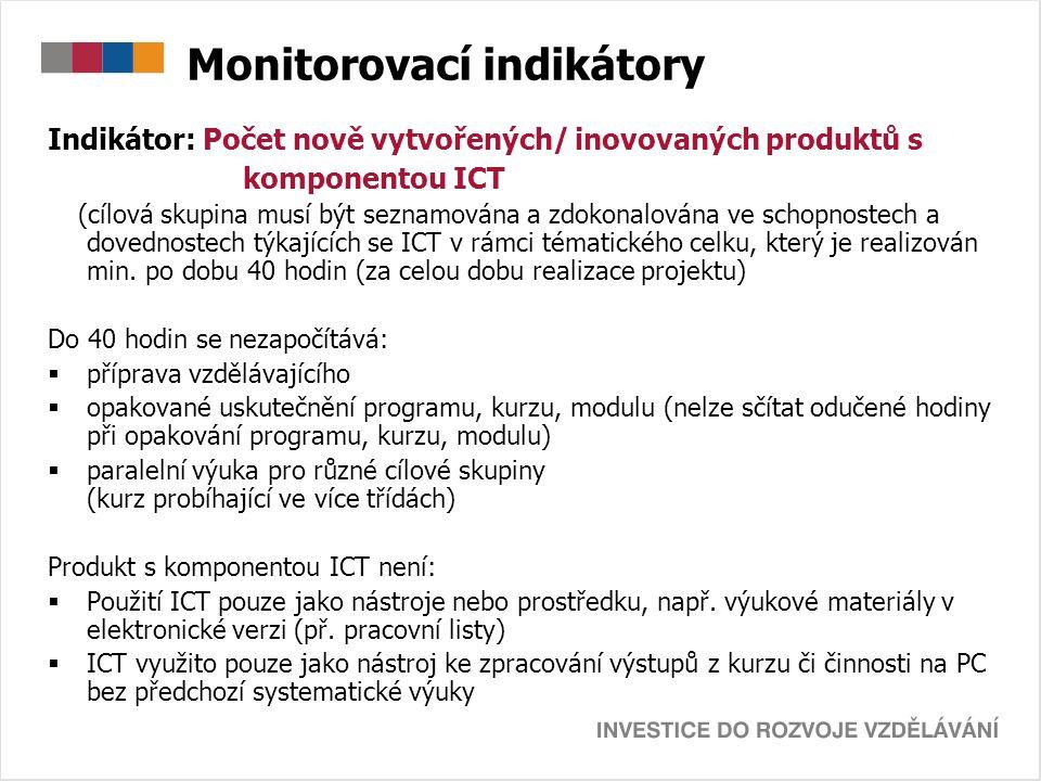 Monitorovací indikátory Indikátor: Počet nově vytvořených/ inovovaných produktů s komponentou ICT (cílová skupina musí být seznamována a zdokonalována ve schopnostech a dovednostech týkajících se ICT v rámci tématického celku, který je realizován min.