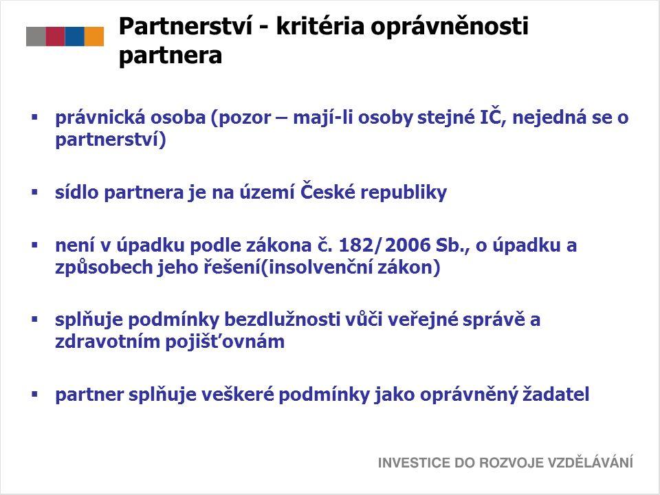 Partnerství - kritéria oprávněnosti partnera  právnická osoba (pozor – mají-li osoby stejné IČ, nejedná se o partnerství)  sídlo partnera je na území České republiky  není v úpadku podle zákona č.