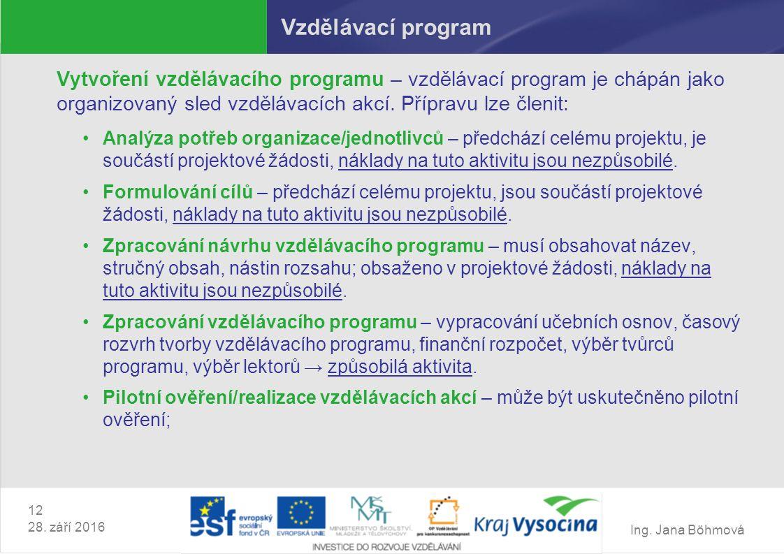 Ing. Jana Böhmová 12 28. září 2016 Vzdělávací program Vytvoření vzdělávacího programu – vzdělávací program je chápán jako organizovaný sled vzdělávací