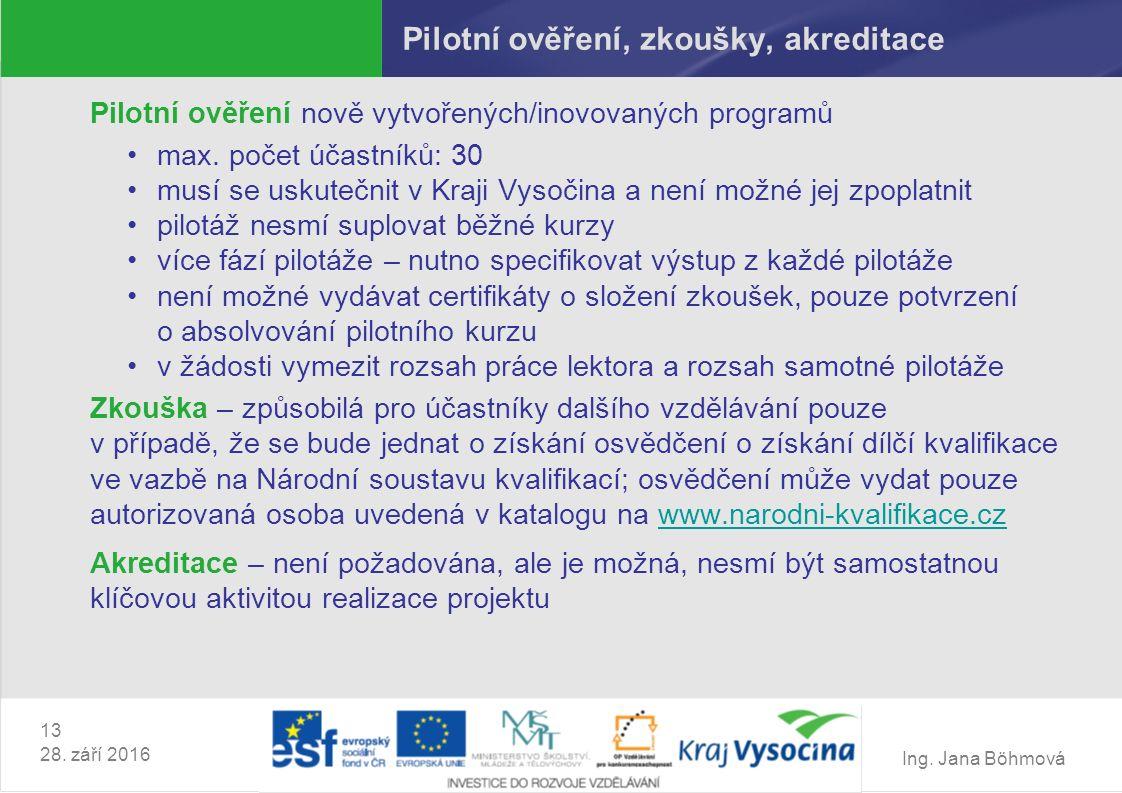 Ing. Jana Böhmová 13 28. září 2016 Pilotní ověření, zkoušky, akreditace Pilotní ověření nově vytvořených/inovovaných programů max. počet účastníků: 30