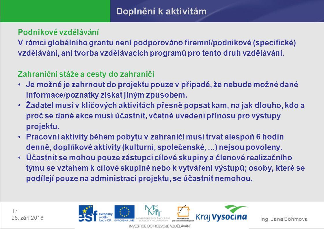 Ing. Jana Böhmová 17 28. září 2016 Doplnění k aktivitám Podnikové vzdělávání V rámci globálního grantu není podporováno firemní/podnikové (specifické)