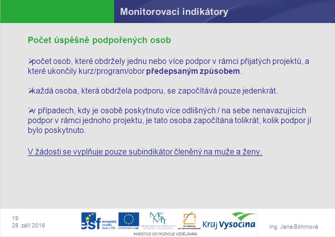 Ing. Jana Böhmová Monitorovací indikátory Počet úspěšně podpořených osob  počet osob, které obdržely jednu nebo více podpor v rámci přijatých projekt