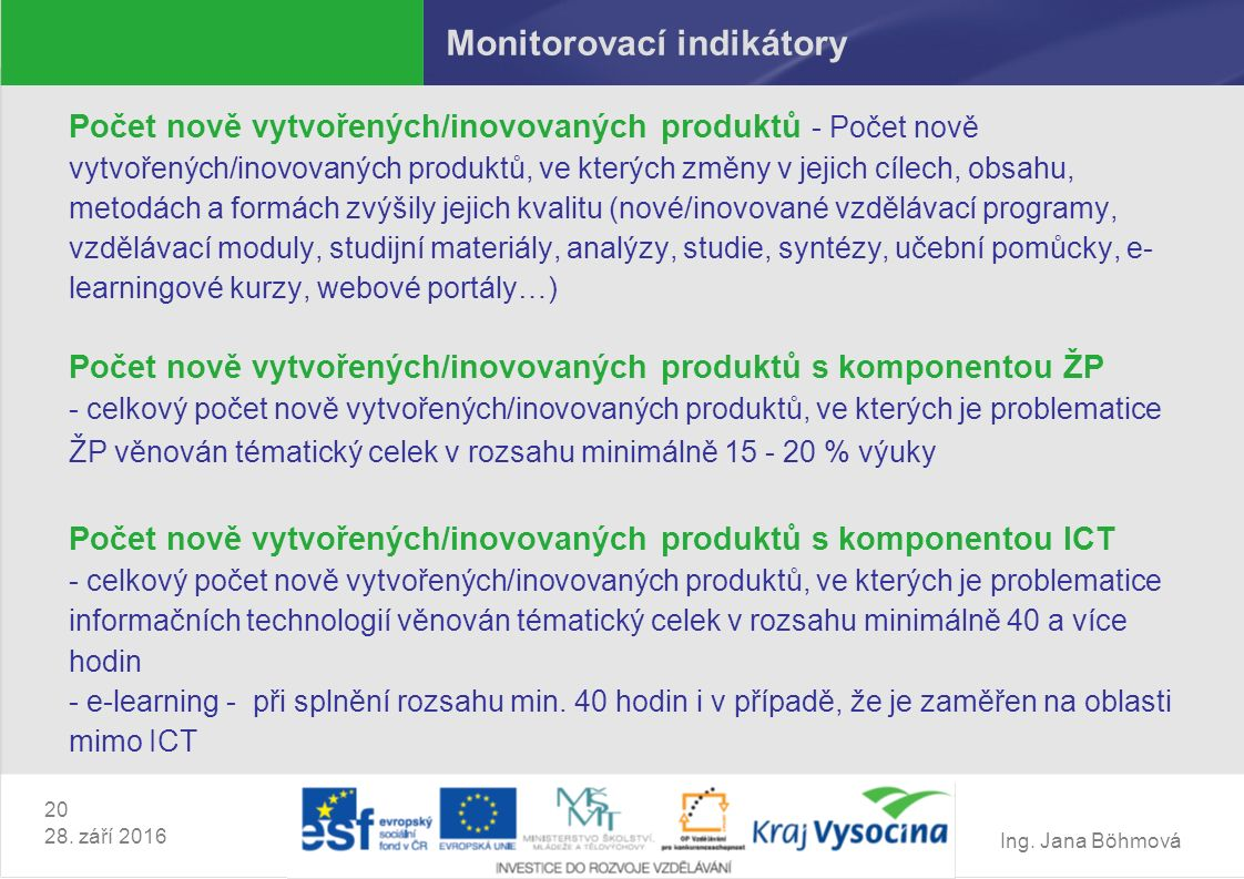 Ing. Jana Böhmová 20 28. září 2016 Monitorovací indikátory Počet nově vytvořených/inovovaných produktů - Počet nově vytvořených/inovovaných produktů,