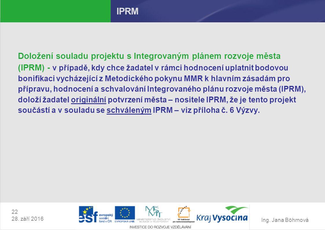 Ing. Jana Böhmová 22 28. září 2016 IPRM Doložení souladu projektu s Integrovaným plánem rozvoje města (IPRM) - v případě, kdy chce žadatel v rámci hod