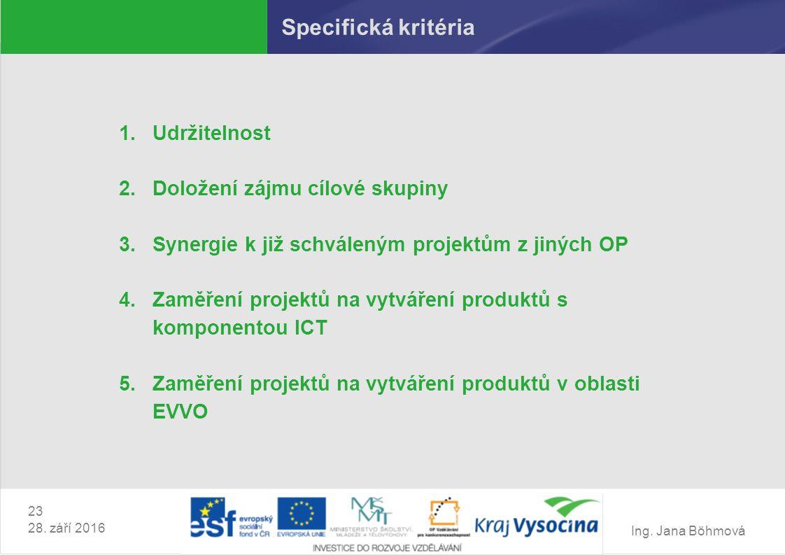 Ing. Jana Böhmová Specifická kritéria 1.Udržitelnost 2.Doložení zájmu cílové skupiny 3.Synergie k již schváleným projektům z jiných OP 4.Zaměření proj