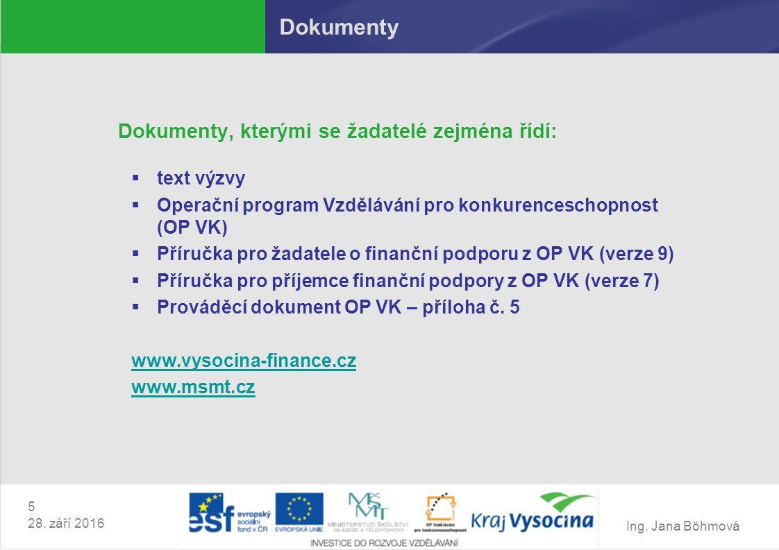Ing. Jana Böhmová Dokumenty Dokumenty, kterými se žadatelé zejména řídí:  text výzvy  Operační program Vzdělávání pro konkurenceschopnost (OP VK) 