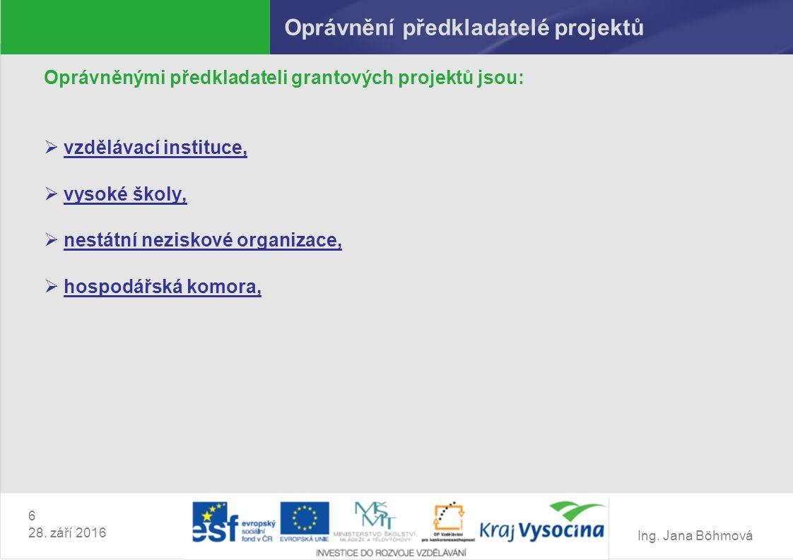 Ing. Jana Böhmová 6 28. září 2016 Oprávnění předkladatelé projektů Oprávněnými předkladateli grantových projektů jsou:  vzdělávací instituce,  vysok