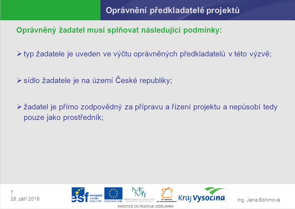Ing. Jana Böhmová 7 28. září 2016 Oprávnění předkladatelé projektů Oprávněný žadatel musí splňovat následující podmínky:  typ žadatele je uveden ve v