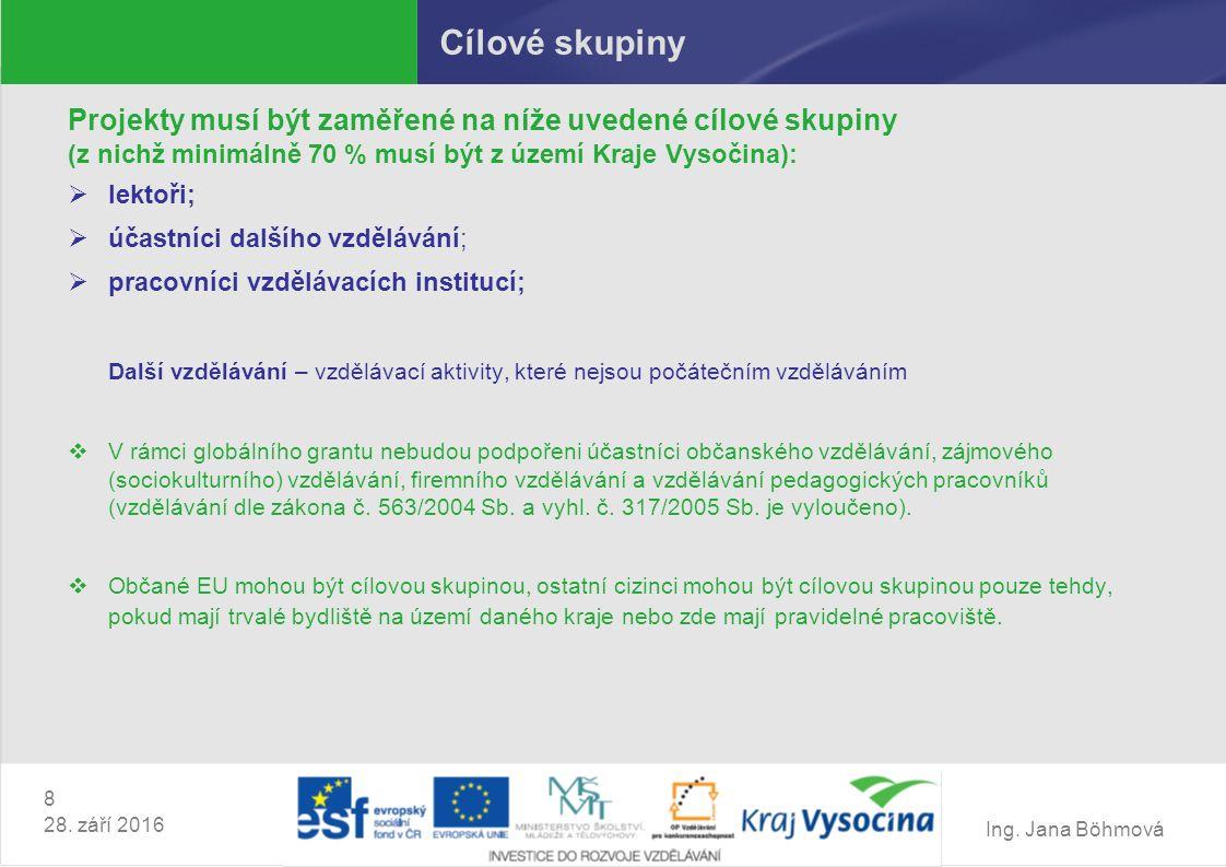 Ing. Jana Böhmová 8 28. září 2016 Cílové skupiny Projekty musí být zaměřené na níže uvedené cílové skupiny (z nichž minimálně 70 % musí být z území Kr