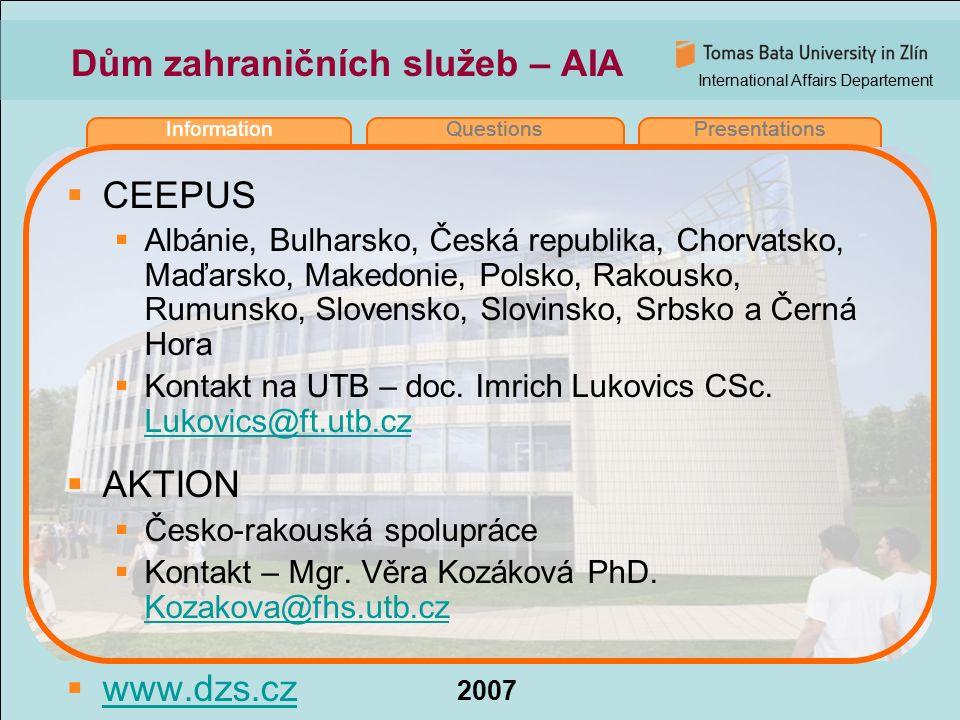 International Affairs Departement 2007 InformationQuestionsPresentations Dům zahraničních služeb – AIA  CEEPUS  Albánie, Bulharsko, Česká republika,