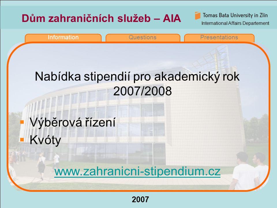 International Affairs Departement 2007 InformationQuestionsPresentations Dům zahraničních služeb – AIA Nabídka stipendií pro akademický rok 2007/2008