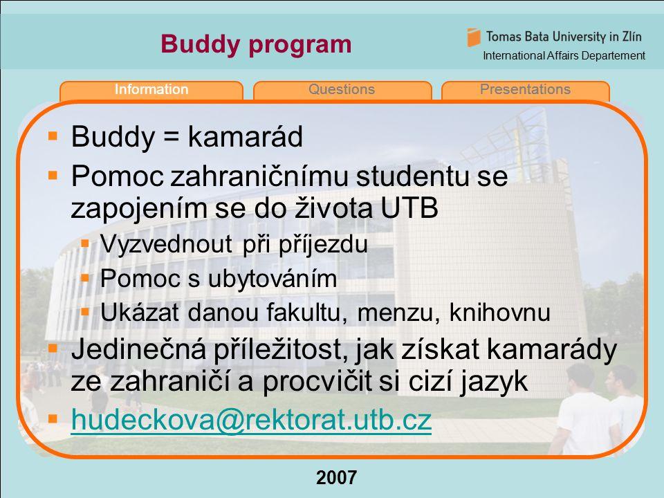 International Affairs Departement 2007 InformationQuestionsPresentations Buddy program  Buddy = kamarád  Pomoc zahraničnímu studentu se zapojením se