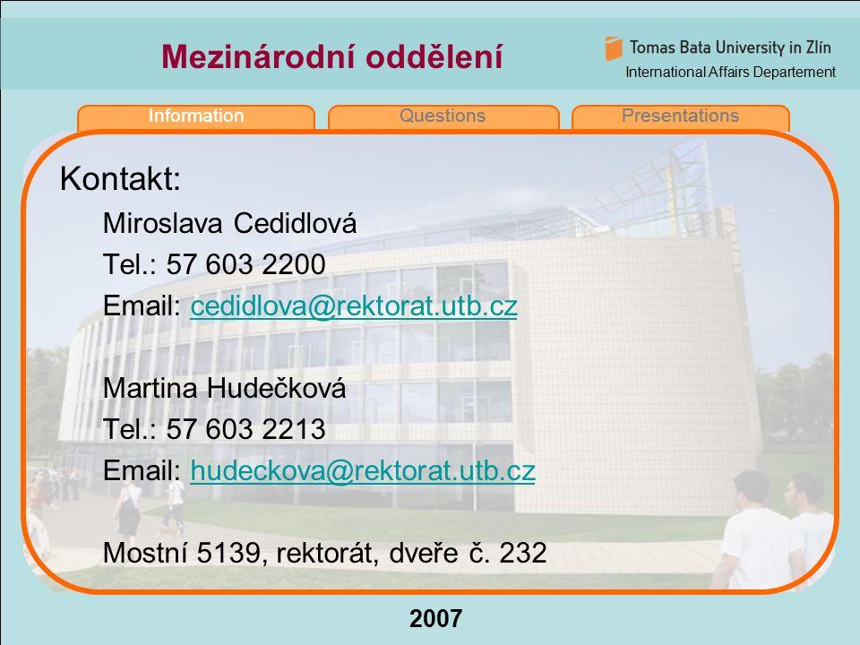 International Affairs Departement 2007 InformationQuestionsPresentations Mezinárodní oddělení Kontakt: Miroslava Cedidlová Tel.: 57 603 2200 Email: ce
