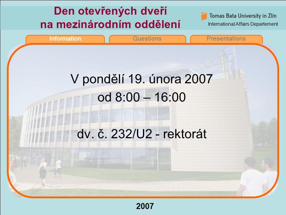 International Affairs Departement 2007 InformationQuestionsPresentations Den otevřených dveří na mezinárodním oddělení V pondělí 19. února 2007 od 8:0