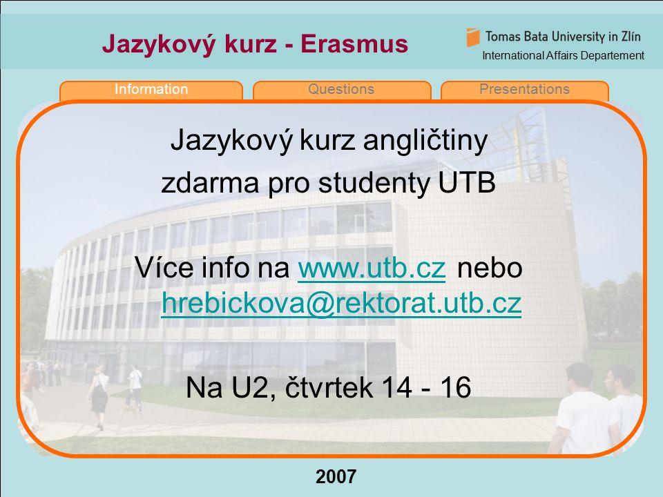 International Affairs Departement 2007 InformationQuestionsPresentations Jazykový kurz - Erasmus Jazykový kurz angličtiny zdarma pro studenty UTB Více