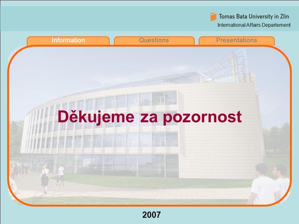 International Affairs Departement 2007 InformationQuestionsPresentations Děkujeme za pozornost InformationQuestionsPresentations