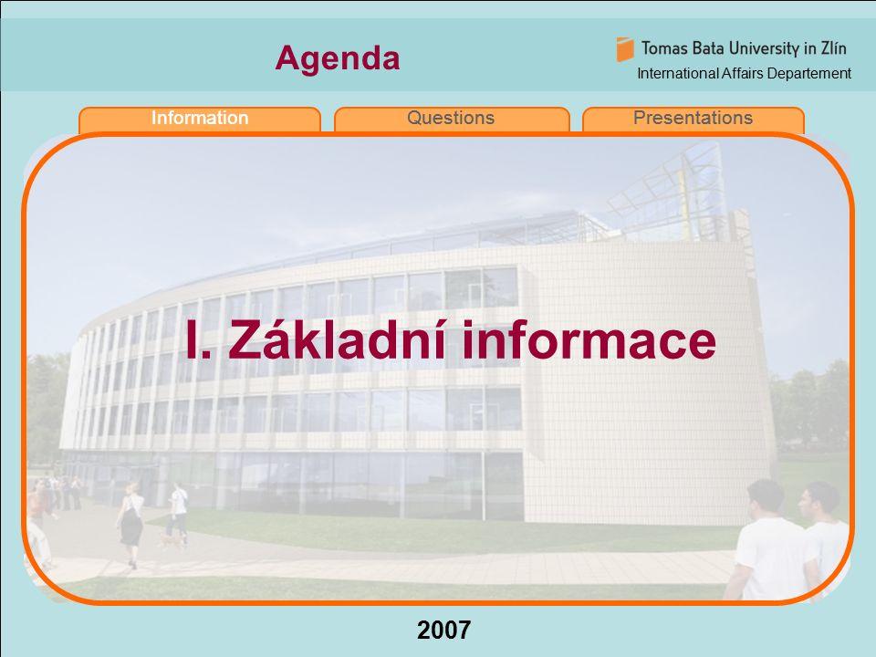 International Affairs Departement 2007 InformationQuestionsPresentations Výběrové řízení  V kompetenci jednotlivých fakult (březen, duben)  Testování jazykových znalostí (angličtina, němčina) vs.