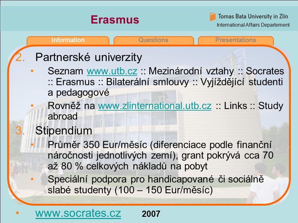 International Affairs Departement 2007 InformationQuestionsPresentations Erasmus 2.Partnerské univerzity Seznam www.utb.cz :: Mezinárodní vztahy :: So