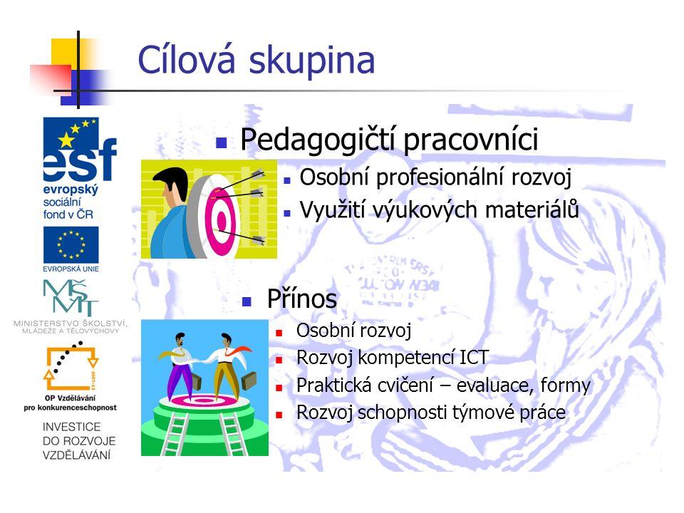 Cílová skupina Pedagogičtí pracovníci Osobní profesionální rozvoj Využití výukových materiálů Přínos Osobní rozvoj Rozvoj kompetencí ICT Praktická cvičení – evaluace, formy Rozvoj schopnosti týmové práce