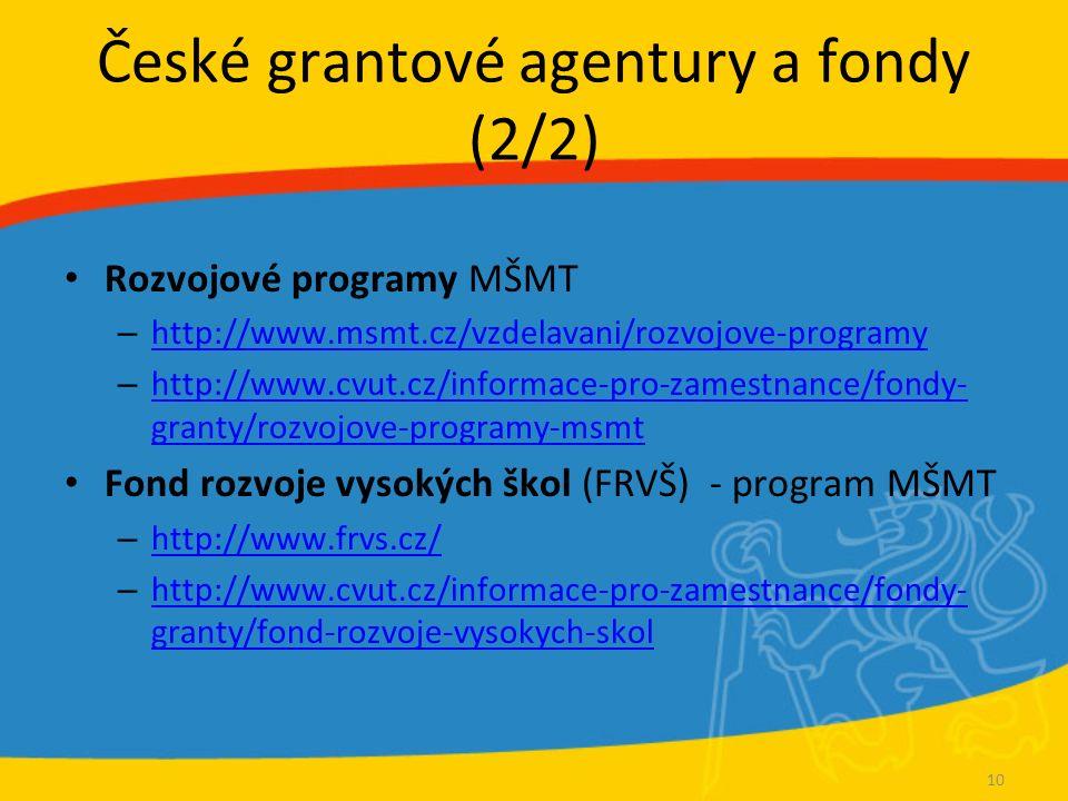 České grantové agentury a fondy (2/2) Rozvojové programy MŠMT – http://www.msmt.cz/vzdelavani/rozvojove-programy http://www.msmt.cz/vzdelavani/rozvojove-programy – http://www.cvut.cz/informace-pro-zamestnance/fondy- granty/rozvojove-programy-msmt http://www.cvut.cz/informace-pro-zamestnance/fondy- granty/rozvojove-programy-msmt Fond rozvoje vysokých škol (FRVŠ) - program MŠMT – http://www.frvs.cz/ http://www.frvs.cz/ – http://www.cvut.cz/informace-pro-zamestnance/fondy- granty/fond-rozvoje-vysokych-skol http://www.cvut.cz/informace-pro-zamestnance/fondy- granty/fond-rozvoje-vysokych-skol 10