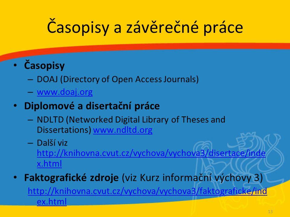 Časopisy a závěrečné práce Časopisy – DOAJ (Directory of Open Access Journals) – www.doaj.org www.doaj.org Diplomové a disertační práce – NDLTD (Networked Digital Library of Theses and Dissertations) www.ndltd.orgwww.ndltd.org – Další viz http://knihovna.cvut.cz/vychova/vychova3/disertace/inde x.html http://knihovna.cvut.cz/vychova/vychova3/disertace/inde x.html Faktografické zdroje (viz Kurz informační výchovy 3) http://knihovna.cvut.cz/vychova/vychova3/faktograficke/ind ex.html 13