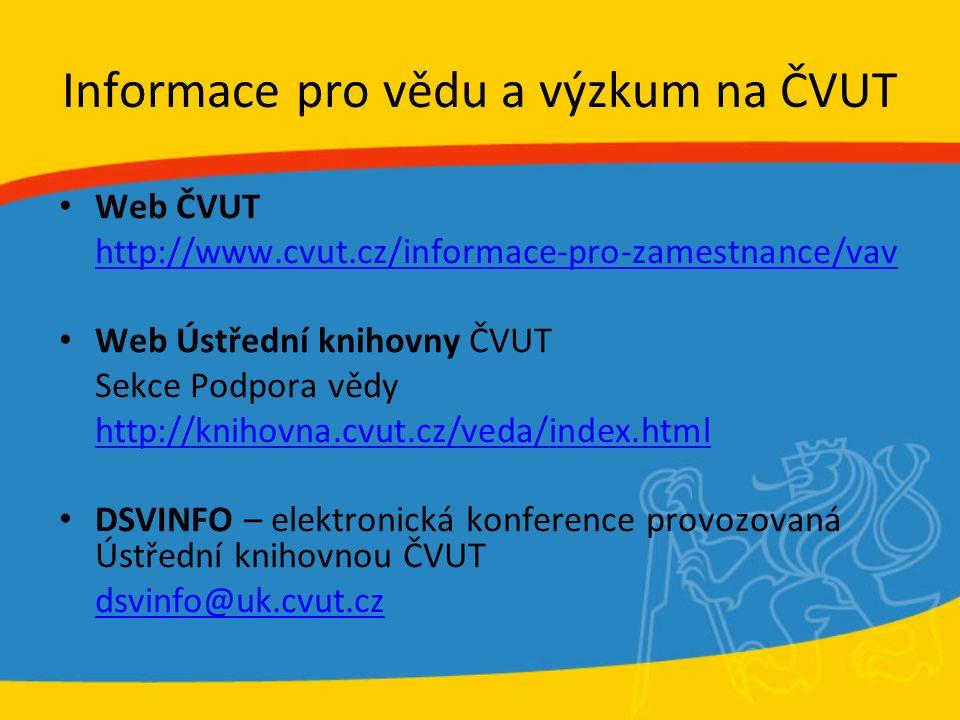 Informace pro vědu a výzkum na ČVUT Web ČVUT http://www.cvut.cz/informace-pro-zamestnance/vav Web Ústřední knihovny ČVUT Sekce Podpora vědy http://kni