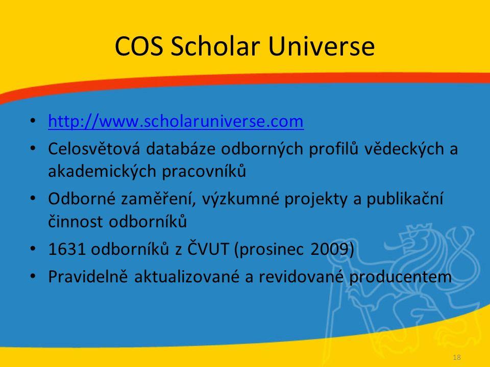 COS Scholar Universe http://www.scholaruniverse.com Celosvětová databáze odborných profilů vědeckých a akademických pracovníků Odborné zaměření, výzku