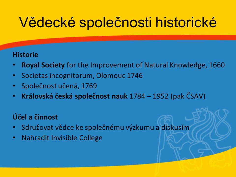 Vědecké společnosti historické Historie Royal Society for the Improvement of Natural Knowledge, 1660 Societas incognitorum, Olomouc 1746 Společnost uč