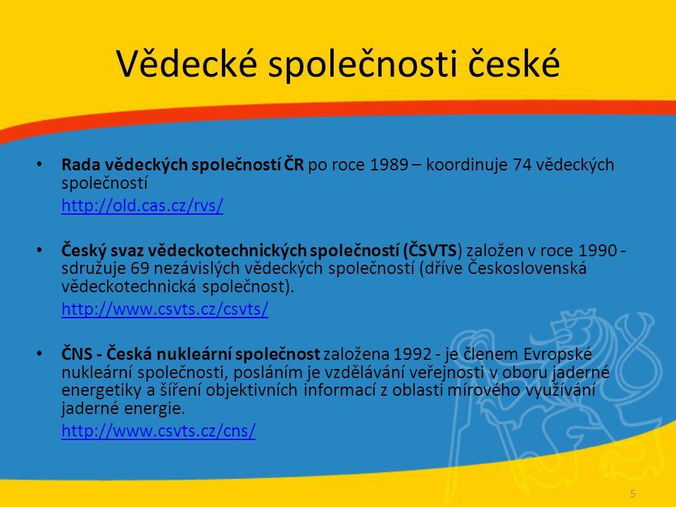 Vědecké společnosti české Rada vědeckých společností ČR po roce 1989 – koordinuje 74 vědeckých společností http://old.cas.cz/rvs/ Český svaz vědeckotechnických společností (ČSVTS) založen v roce 1990 - sdružuje 69 nezávislých vědeckých společností (dříve Československá vědeckotechnická společnost).