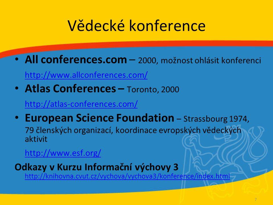Vědecké konference All conferences.com – 2000, možnost ohlásit konferenci http://www.allconferences.com/ Atlas Conferences – Toronto, 2000 http://atlas-conferences.com/ European Science Foundation – Strassbourg 1974, 79 členských organizací, koordinace evropských vědeckých aktivit http://www.esf.org/ Odkazy v Kurzu Informační výchovy 3 http://knihovna.cvut.cz/vychova/vychova3/konference/index.html http://knihovna.cvut.cz/vychova/vychova3/konference/index.html 7