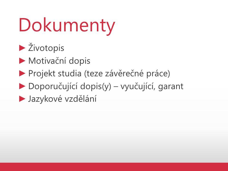 Dokumenty ► Životopis ► Motivační dopis ► Projekt studia (teze závěrečné práce) ► Doporučující dopis(y) – vyučující, garant ► Jazykové vzdělání