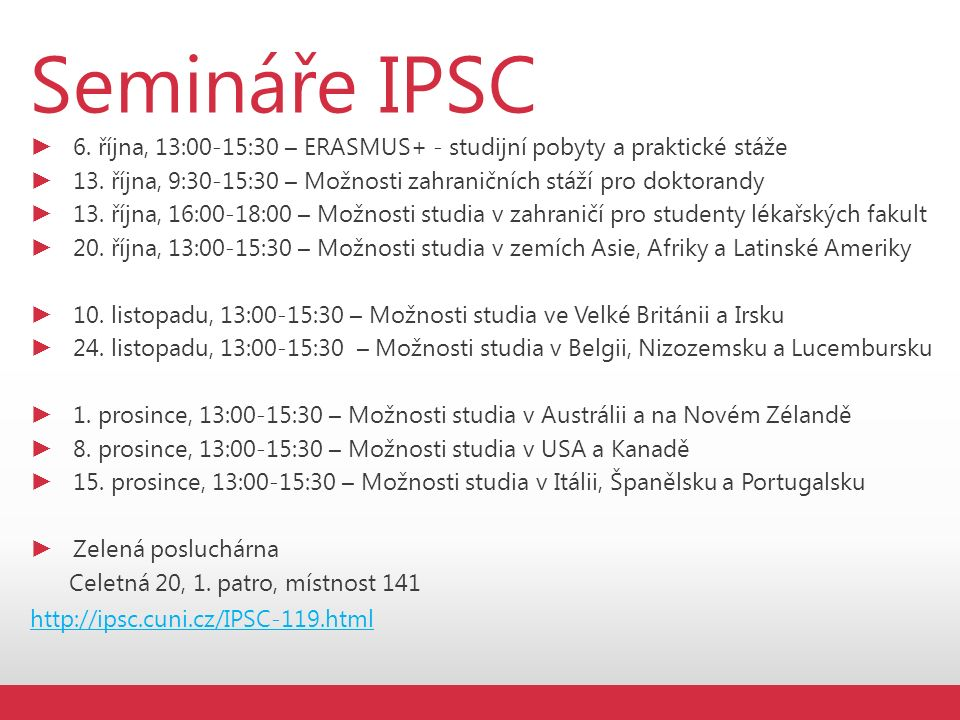 Semináře IPSC ► 6.října, 13:00-15:30 – ERASMUS+ - studijní pobyty a praktické stáže ► 13.