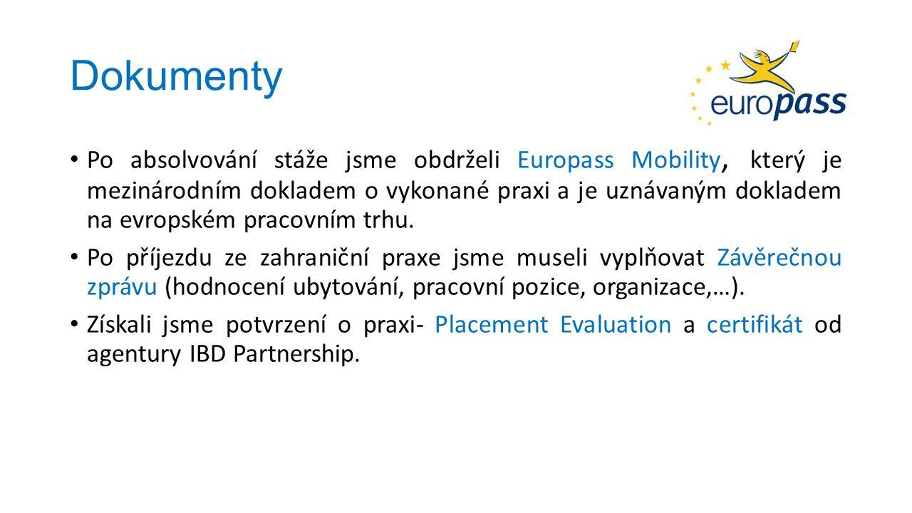 Dokumenty Po absolvování stáže jsme obdrželi Europass Mobility, který je mezinárodním dokladem o vykonané praxi a je uznávaným dokladem na evropském pracovním trhu.
