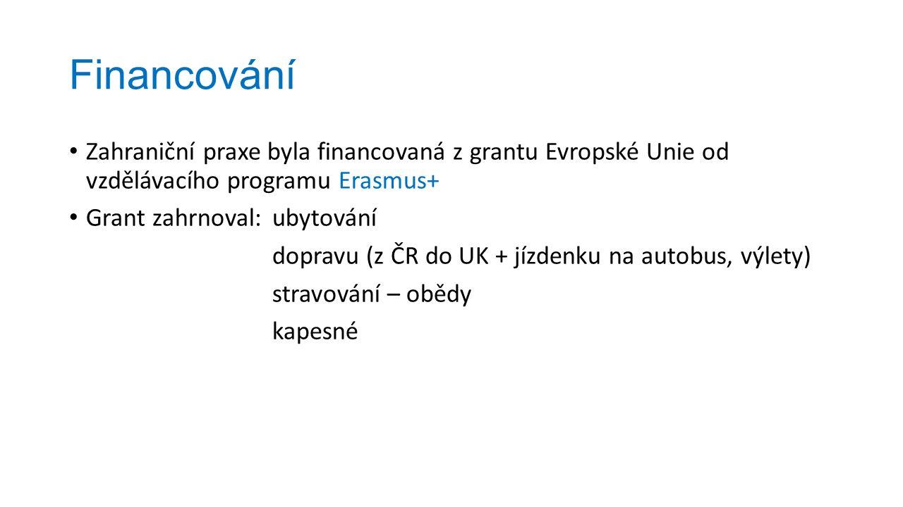 Financování Zahraniční praxe byla financovaná z grantu Evropské Unie od vzdělávacího programu Erasmus+ Grant zahrnoval:ubytování dopravu (z ČR do UK + jízdenku na autobus, výlety) stravování – obědy kapesné
