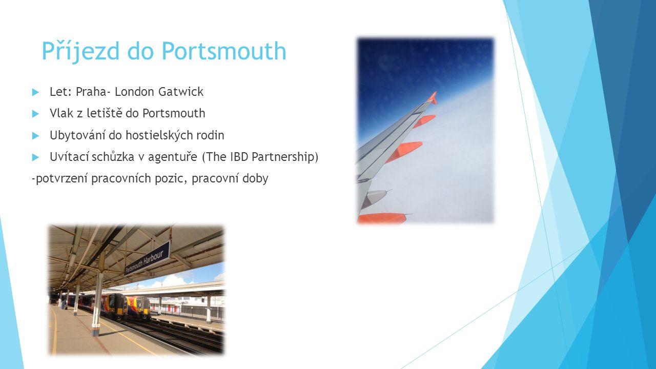 Příjezd do Portsmouth  Let: Praha- London Gatwick  Vlak z letiště do Portsmouth  Ubytování do hostielských rodin  Uvítací schůzka v agentuře (The IBD Partnership) -potvrzení pracovních pozic, pracovní doby