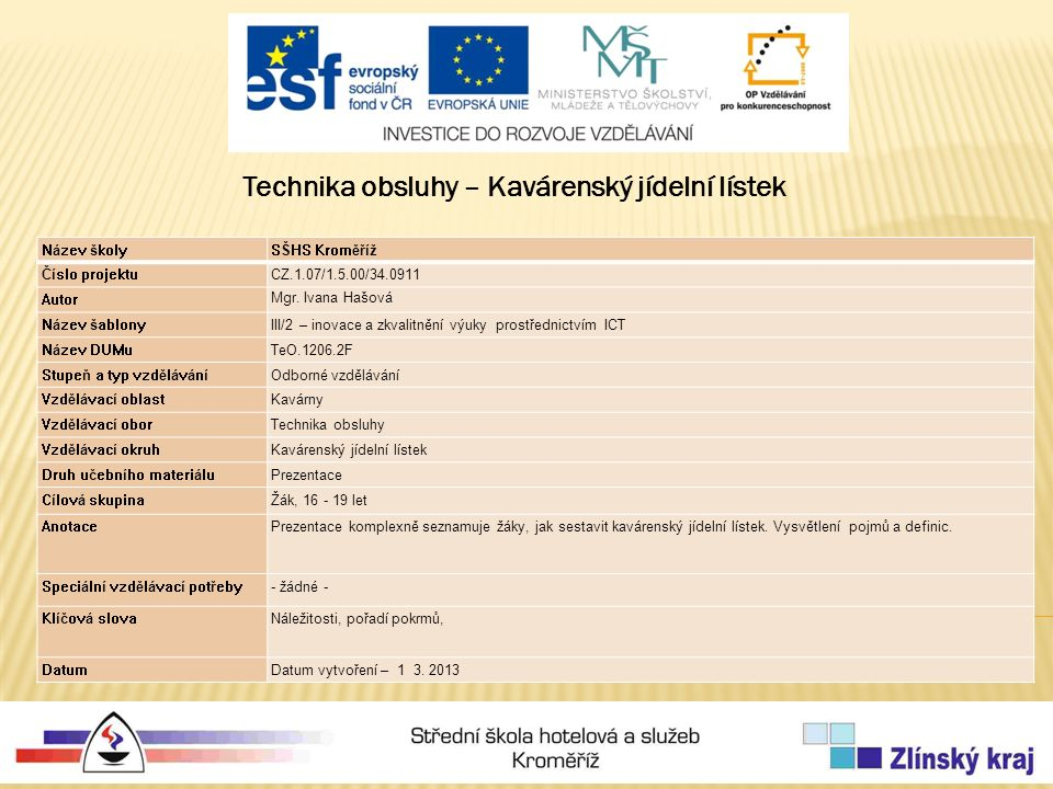 Technika obsluhy – Kavárenský jídelní lístek Název školySŠHS Kroměříž Číslo projektuCZ.1.07/1.5.00/34.0911 Autor Mgr.