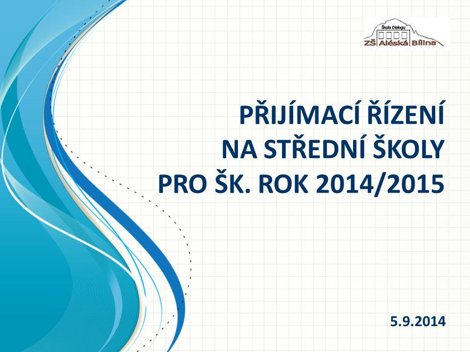 PŘIJÍMACÍ ŘÍZENÍ NA STŘEDNÍ ŠKOLY PRO ŠK. ROK 2014/2015 5.9.2014