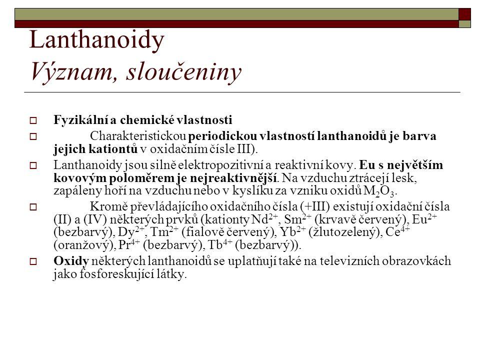 Lanthanoidy Význam, sloučeniny  Fyzikální a chemické vlastnosti  Charakteristickou periodickou vlastností lanthanoidů je barva jejich kationtů v oxidačním čísle III).