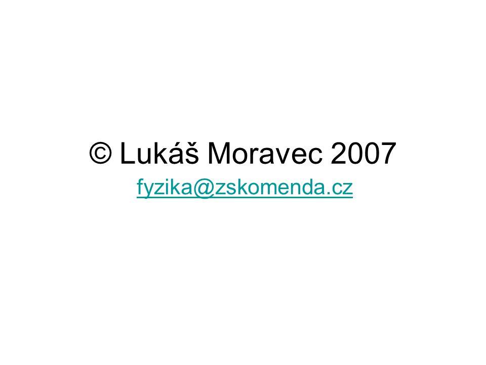 © Lukáš Moravec 2007 fyzika@zskomenda.cz
