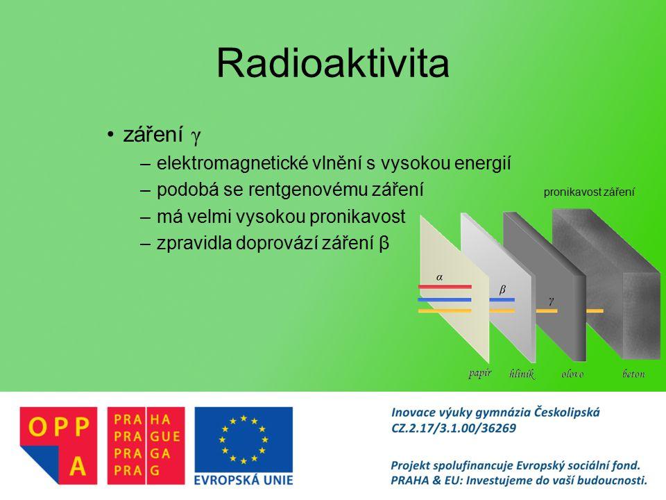 Radioaktivita záření γ –elektromagnetické vlnění s vysokou energií –podobá se rentgenovému záření –má velmi vysokou pronikavost –zpravidla doprovází záření β pronikavost záření