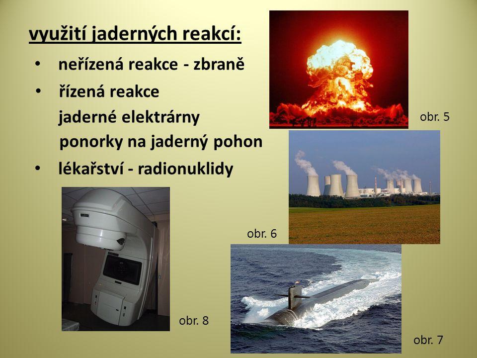 využití jaderných reakcí: neřízená reakce - zbraně řízená reakce jaderné elektrárny ponorky na jaderný pohon lékařství - radionuklidy obr.