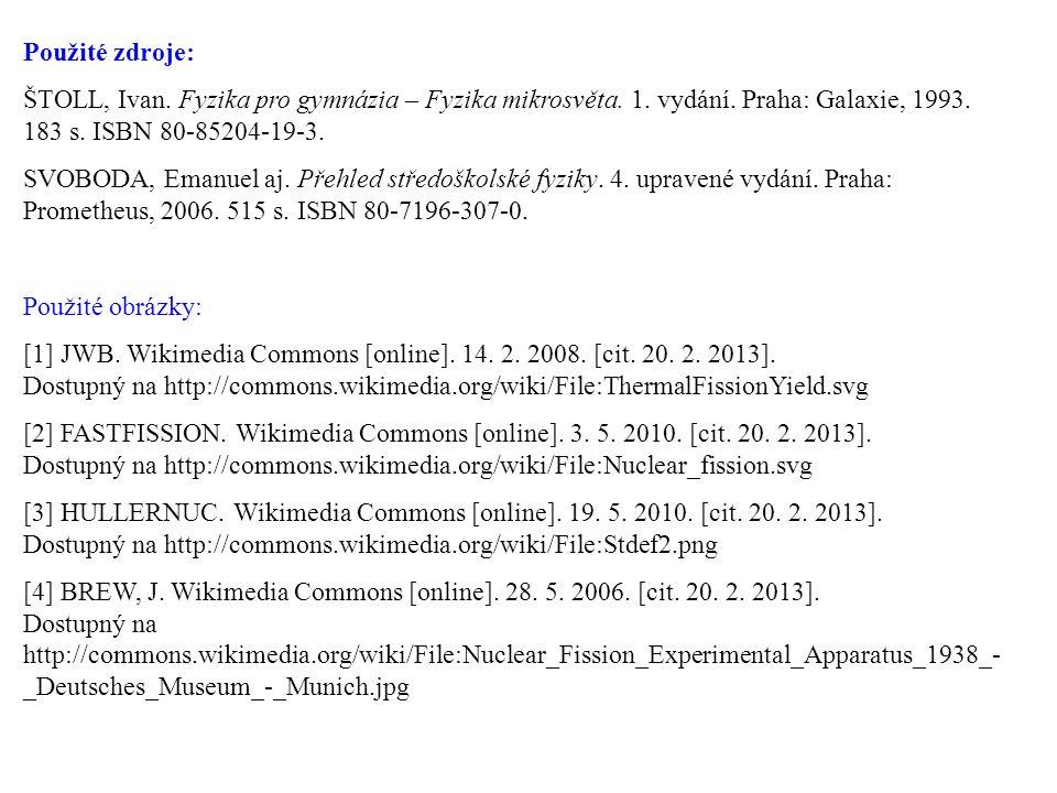 Použité zdroje: ŠTOLL, Ivan. Fyzika pro gymnázia – Fyzika mikrosvěta.