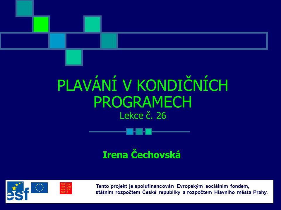 PLAVÁNÍ V KONDIČNÍCH PROGRAMECH Lekce č. 26 Irena Čechovská Tento projekt je spolufinancován Evropským sociálním fondem, státním rozpočtem České repub