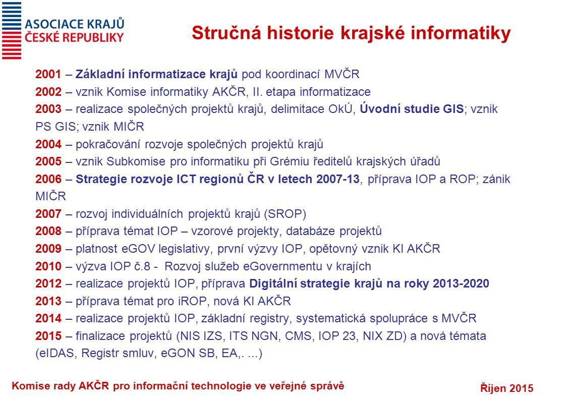 Říjen 2015 Komise rady AKČR pro informační technologie ve veřejné správě Stručná historie krajské informatiky 2001 – Základní informatizace krajů pod koordinací MVČR 2002 – vznik Komise informatiky AKČR, II.