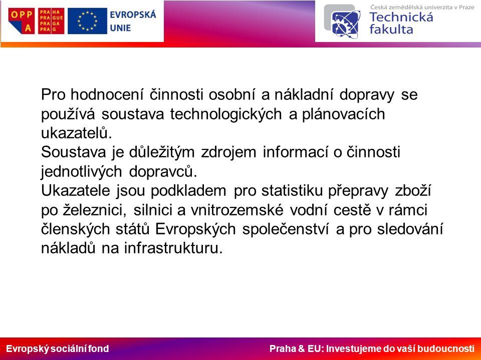 Evropský sociální fond Praha & EU: Investujeme do vaší budoucnosti Pro hodnocení činnosti osobní a nákladní dopravy se používá soustava technologickýc