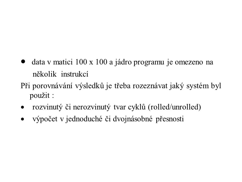  data v matici 100 x 100 a jádro programu je omezeno na několik instrukcí Při porovnávání výsledků je třeba rozeznávat jaký systém byl použit :  roz