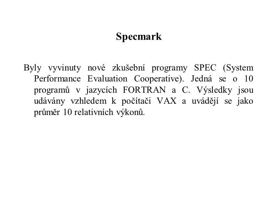 Specmark Byly vyvinuty nové zkušební programy SPEC (System Performance Evaluation Cooperative). Jedná se o 10 programů v jazycích FORTRAN a C. Výsledk