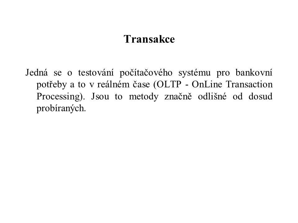 Transakce Jedná se o testování počítačového systému pro bankovní potřeby a to v reálném čase (OLTP - OnLine Transaction Processing). Jsou to metody zn